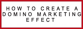How to Create a Domino Marketing Effect